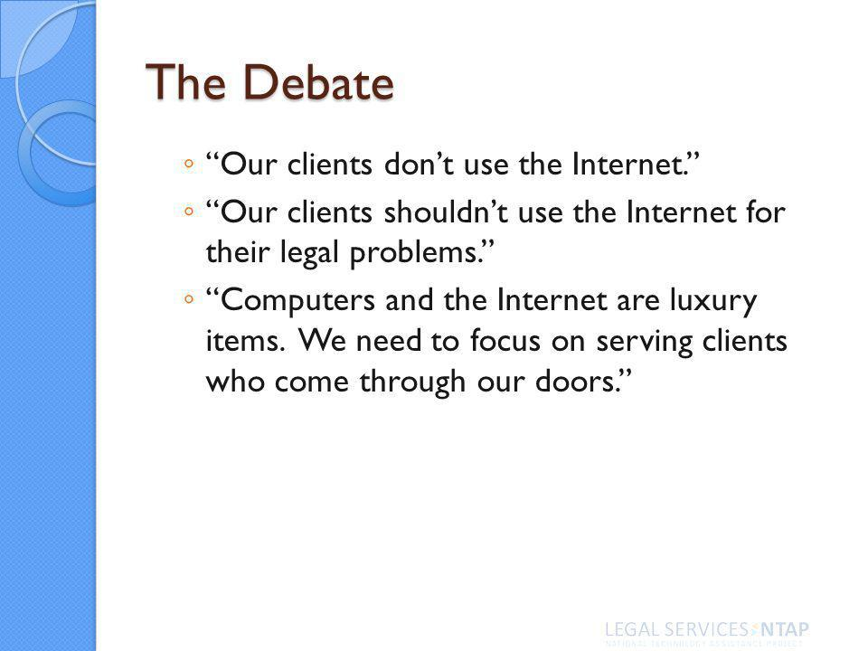 The Debate Our clients dont use the Internet.