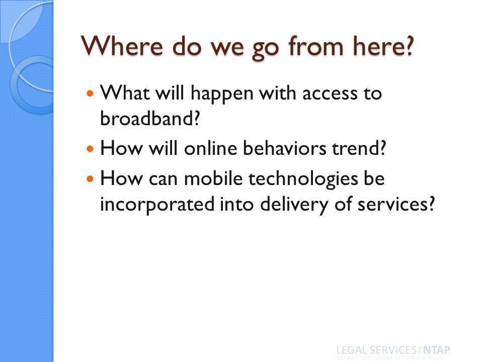 Where do we go from here. What will happen with access to broadband.