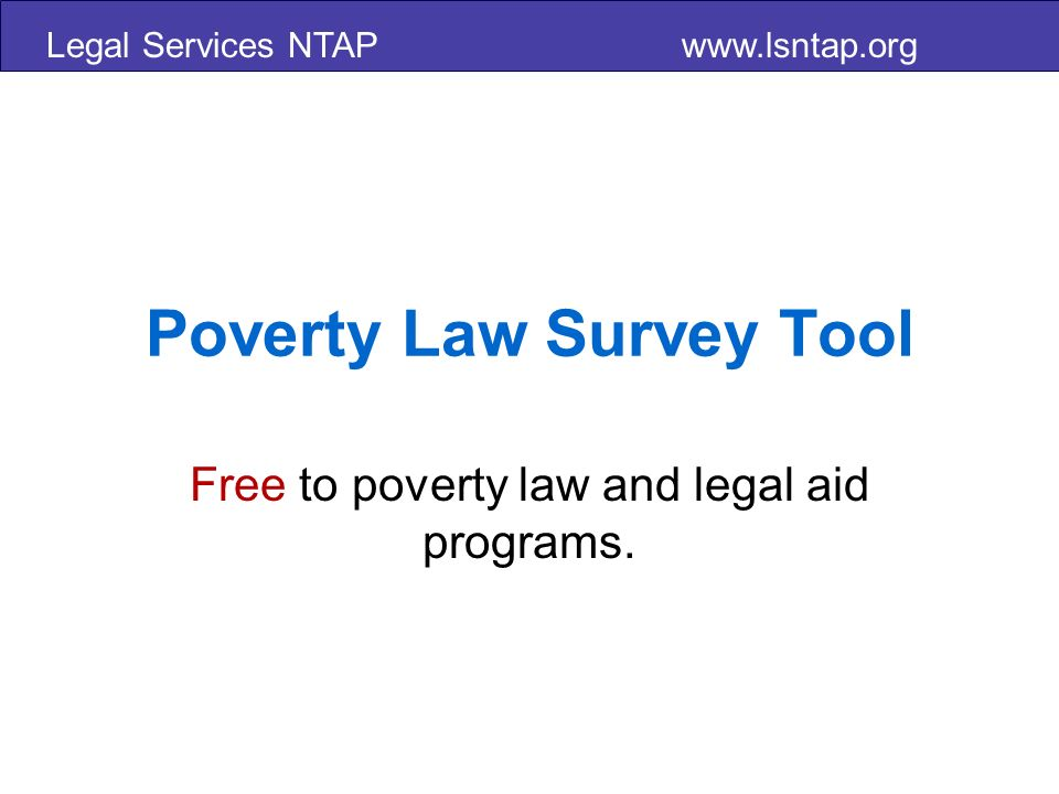 Legal Services NTAP   Poverty Law Survey Tool Free to poverty law and legal aid programs.