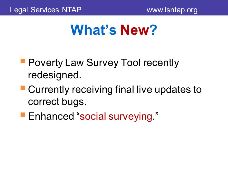 Legal Services NTAP   Whats New. Poverty Law Survey Tool recently redesigned.