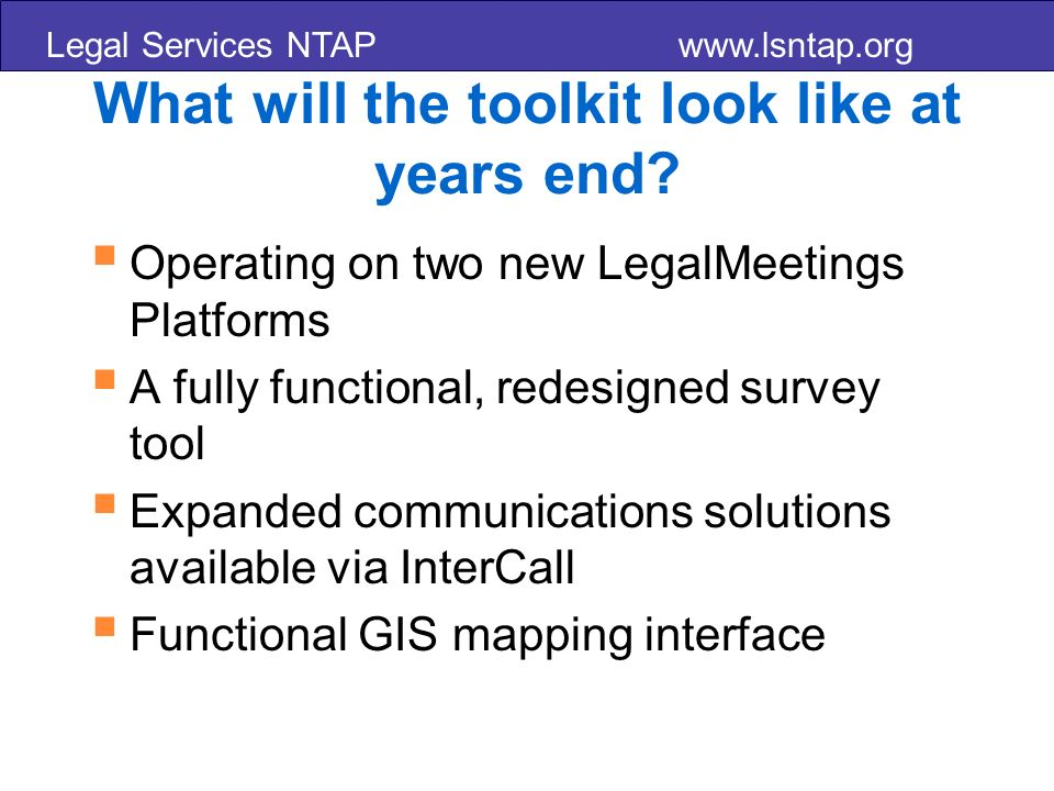 Legal Services NTAP www.lsntap.org What will the toolkit look like at years end.