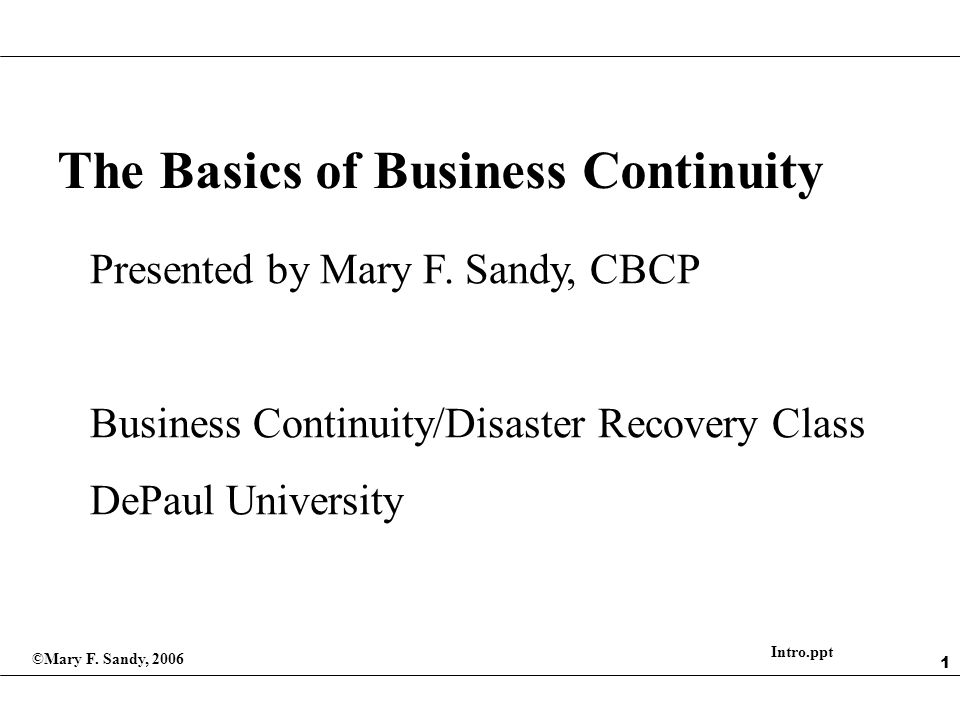 1 The Basics of Business Continuity Presented by Mary F.