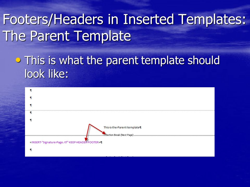 Footers/Headers in Inserted Templates: The Parent Template This is what the parent template should look like: This is what the parent template should look like:
