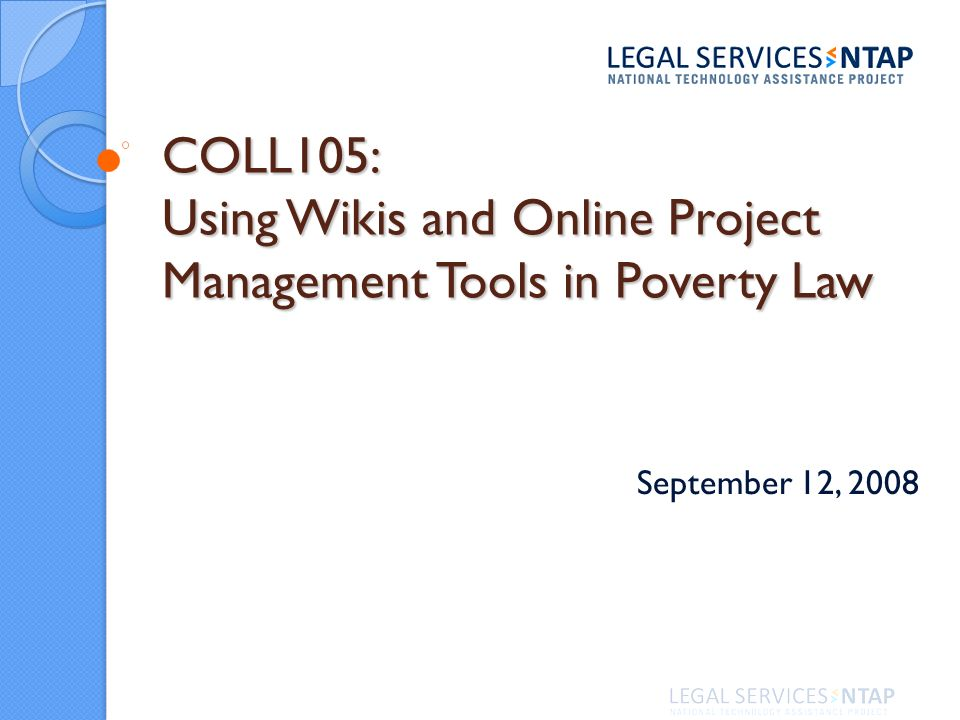 COLL105: Using Wikis and Online Project Management Tools in Poverty Law September 12, 2008