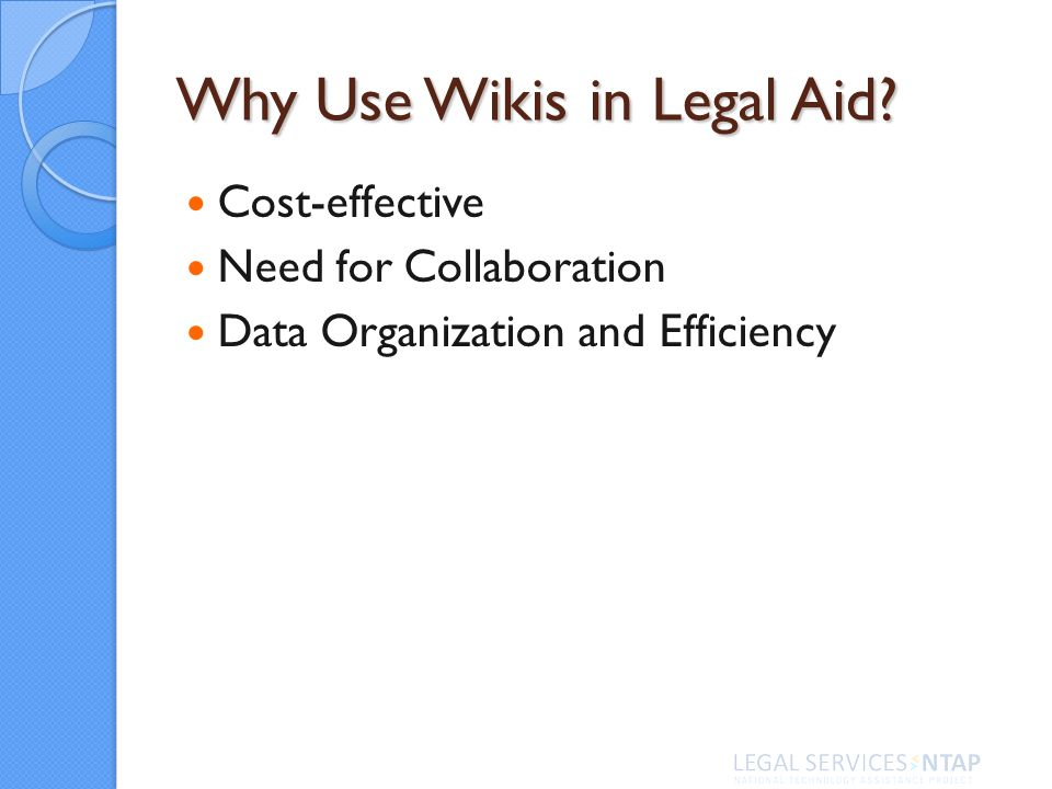 Why Use Wikis in Legal Aid Cost-effective Need for Collaboration Data Organization and Efficiency