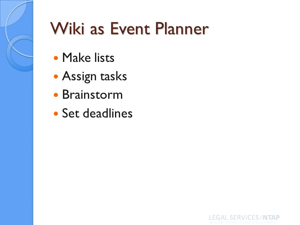 Wiki as Event Planner Make lists Assign tasks Brainstorm Set deadlines