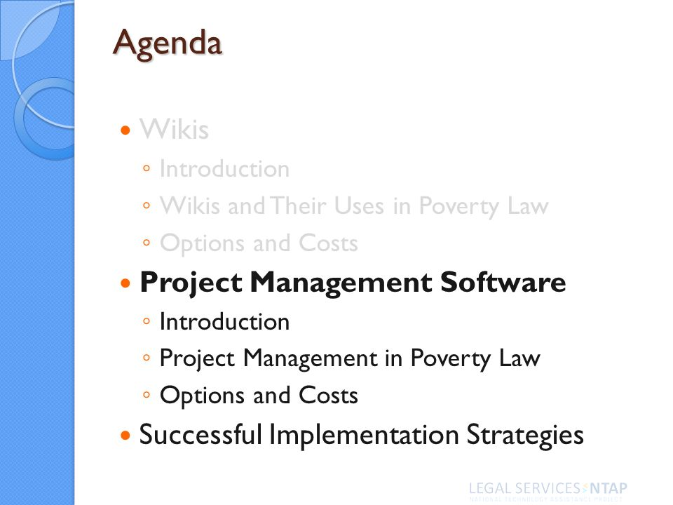 Agenda Wikis Introduction Wikis and Their Uses in Poverty Law Options and Costs Project Management Software Introduction Project Management in Poverty