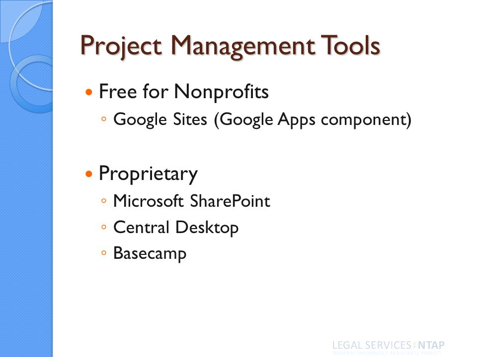 Project Management Tools Free for Nonprofits Google Sites (Google Apps component) Proprietary Microsoft SharePoint Central Desktop Basecamp