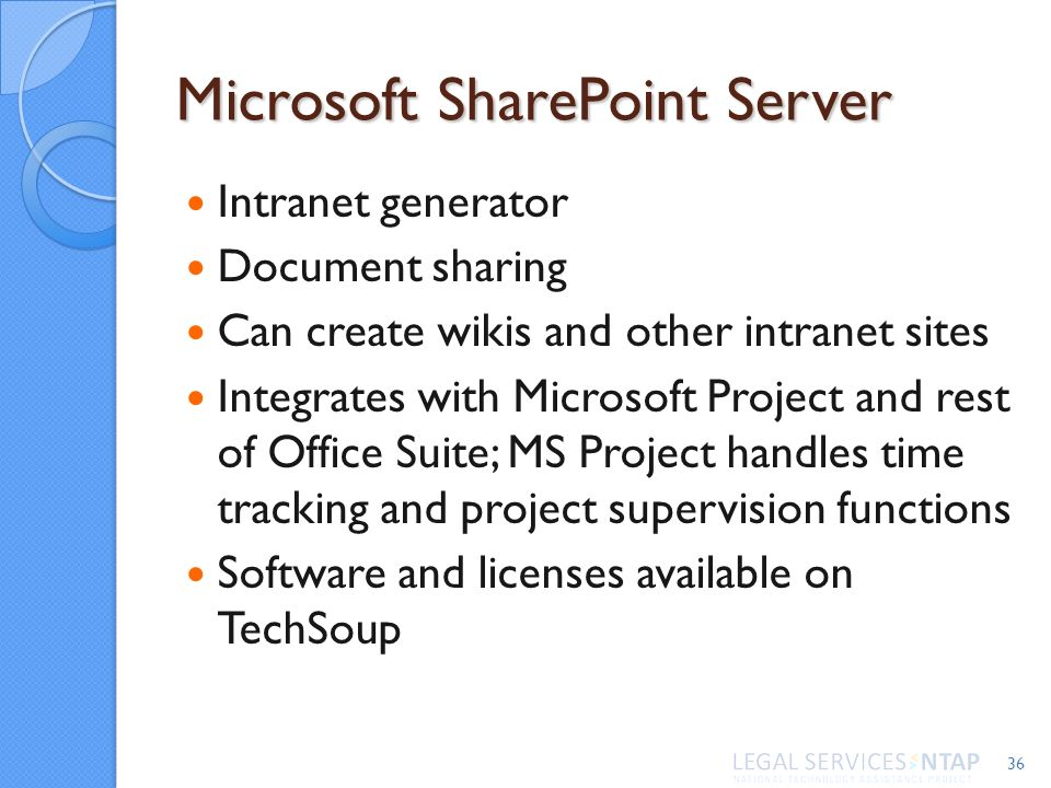 Microsoft SharePoint Server Intranet generator Document sharing Can create wikis and other intranet sites Integrates with Microsoft Project and rest o