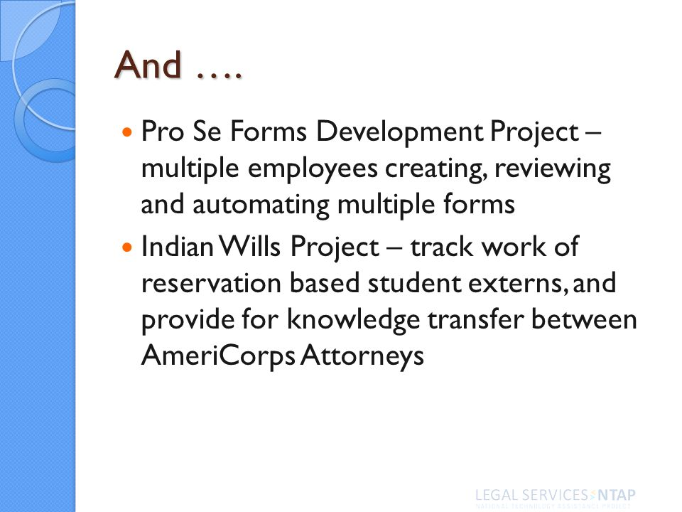 And …. Pro Se Forms Development Project – multiple employees creating, reviewing and automating multiple forms Indian Wills Project – track work of re