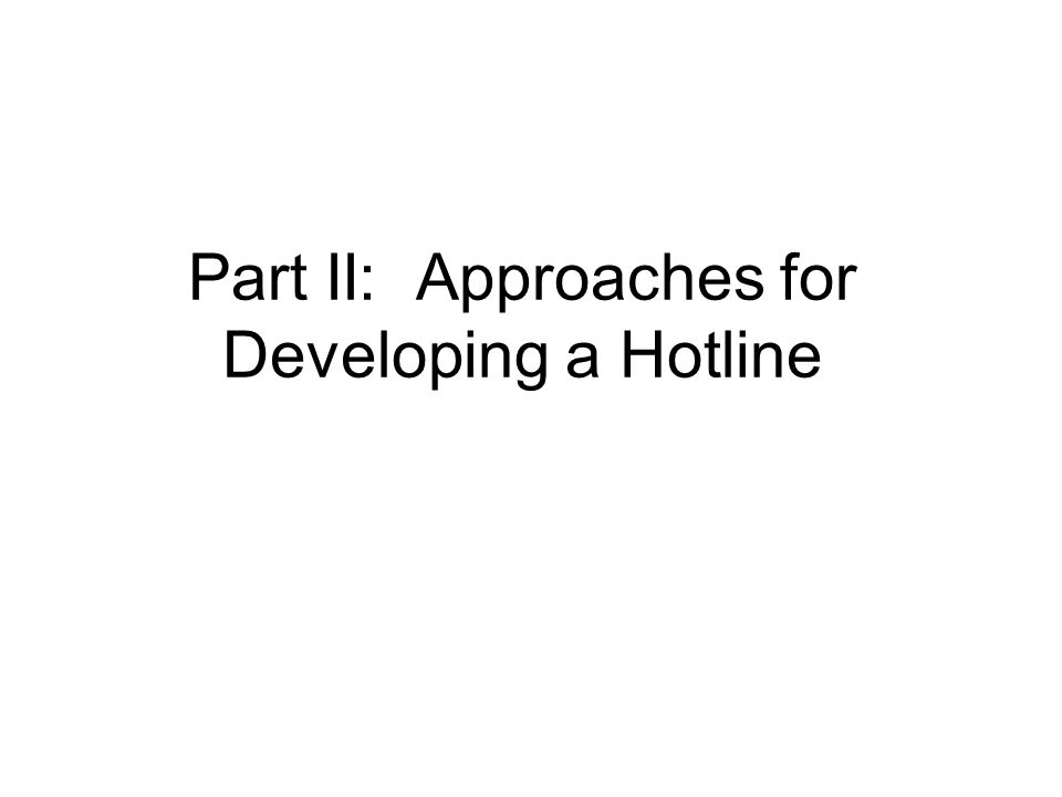 Part II: Approaches for Developing a Hotline