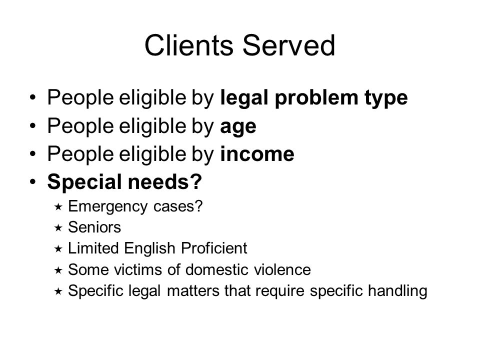 Clients Served People eligible by legal problem type People eligible by age People eligible by income Special needs.