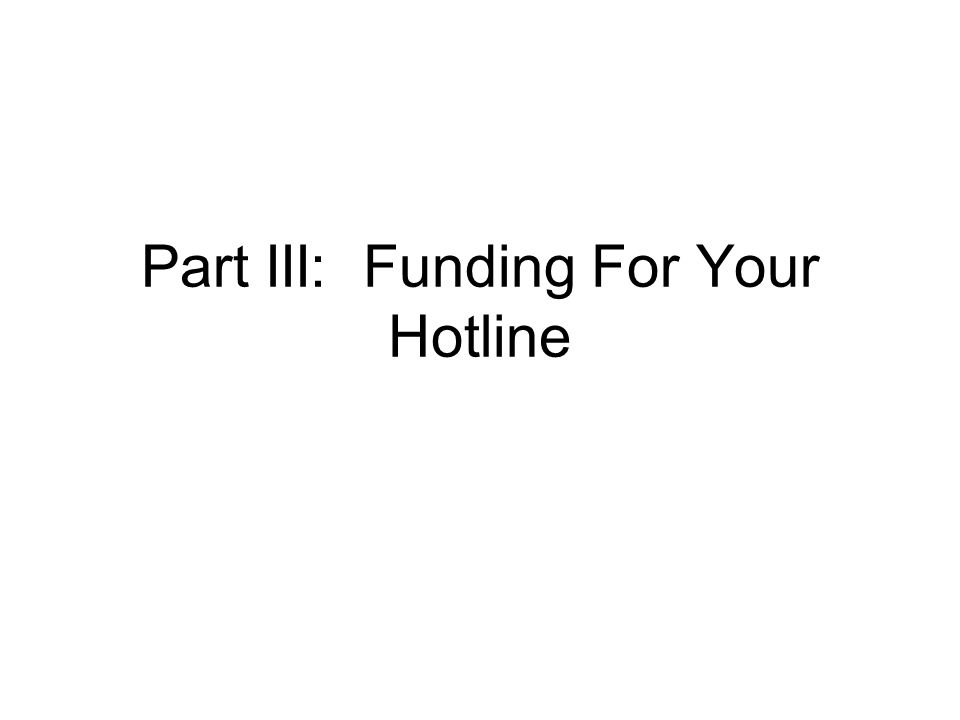 Part III: Funding For Your Hotline