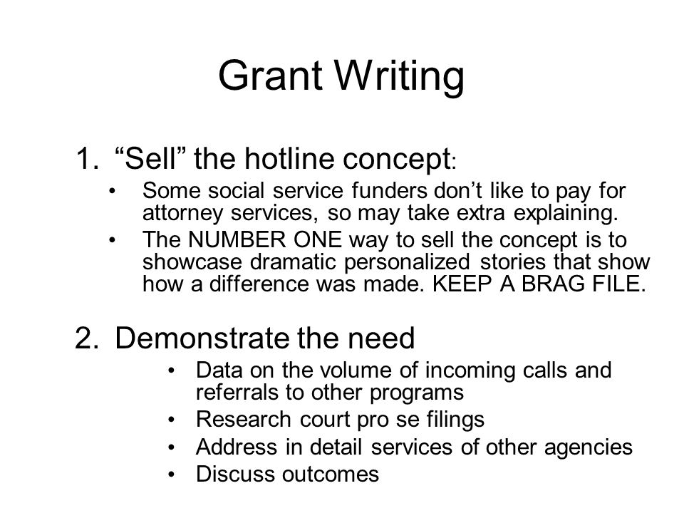 Grant Writing 1.Sell the hotline concept : Some social service funders dont like to pay for attorney services, so may take extra explaining.