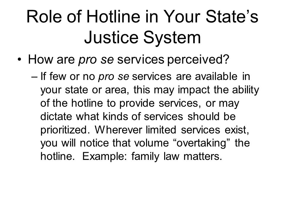 Role of Hotline in Your States Justice System Ethical Rules and Support from the Bar –Unbundled Services –Use of paralegals –Ghostwriting Planners need to be familiar with their ethics rules regarding these issues and review them with hotline staff.