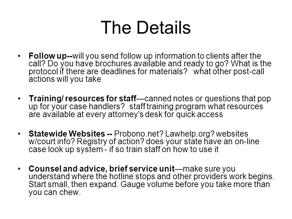 The Details Follow up--will you send follow up information to clients after the call.
