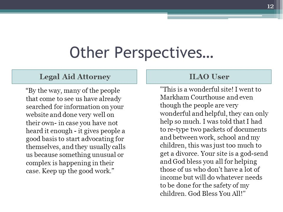 Other Perspectives… Legal Aid AttorneyILAO User By the way, many of the people that come to see us have already searched for information on your websi