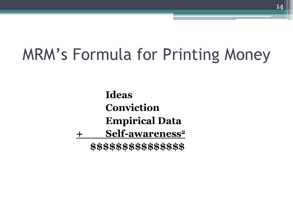 MRMs Formula for Printing Money Ideas Conviction Empirical Data +Self-awareness 2 $$$$$$$$$$$$$$$ 14