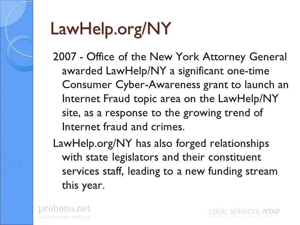 LawHelp.org/NY 2007 - Office of the New York Attorney General awarded LawHelp/NY a significant one-time Consumer Cyber-Awareness grant to launch an In