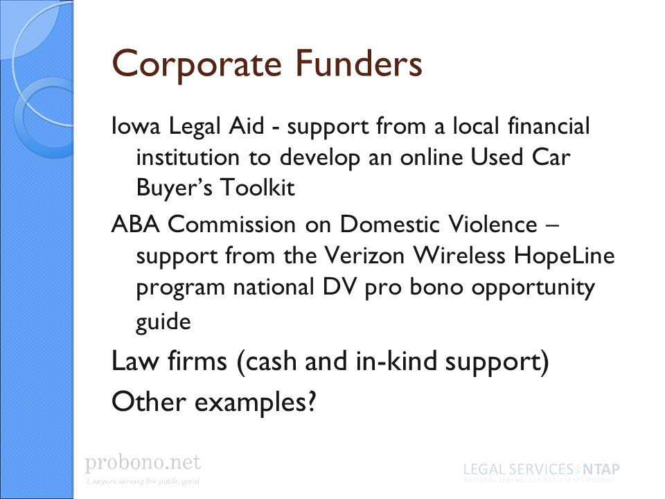 Corporate Funders Iowa Legal Aid - support from a local financial institution to develop an online Used Car Buyers Toolkit ABA Commission on Domestic