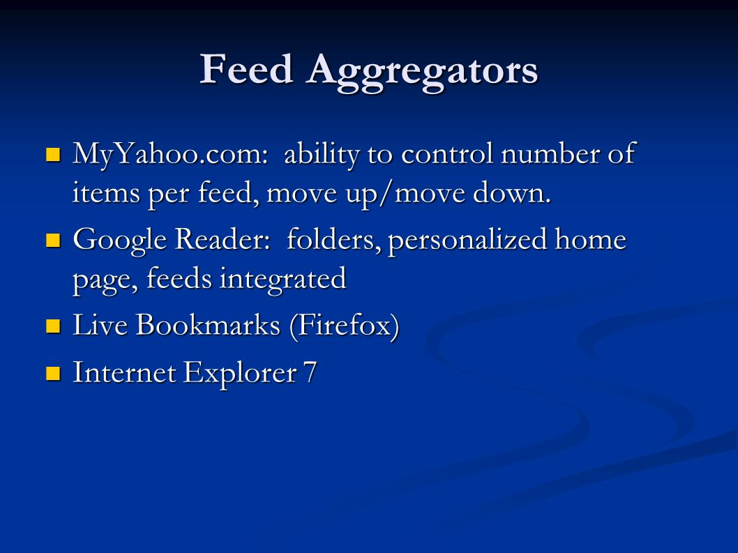 Feed Aggregators MyYahoo.com: ability to control number of items per feed, move up/move down. MyYahoo.com: ability to control number of items per feed