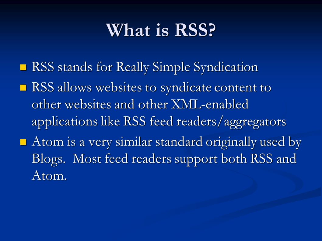 What is RSS? RSS stands for Really Simple Syndication RSS stands for Really Simple Syndication RSS allows websites to syndicate content to other websi