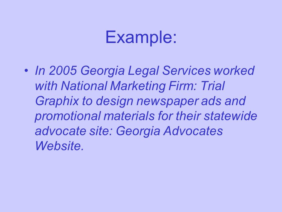 Example: In 2005 Georgia Legal Services worked with National Marketing Firm: Trial Graphix to design newspaper ads and promotional materials for their statewide advocate site: Georgia Advocates Website.