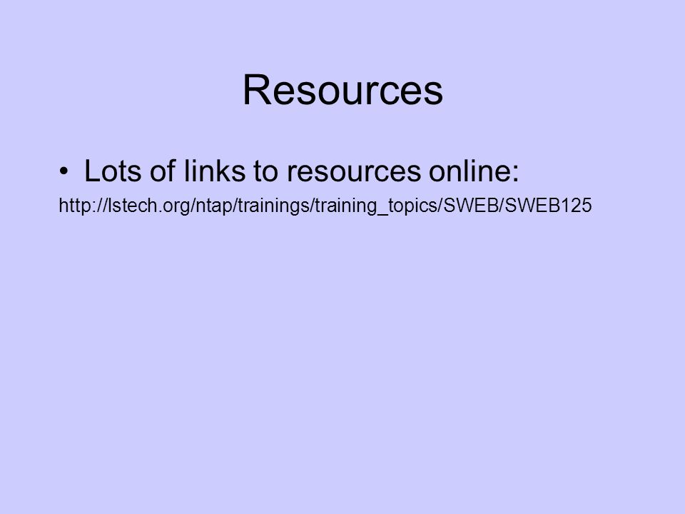 Resources Lots of links to resources online: