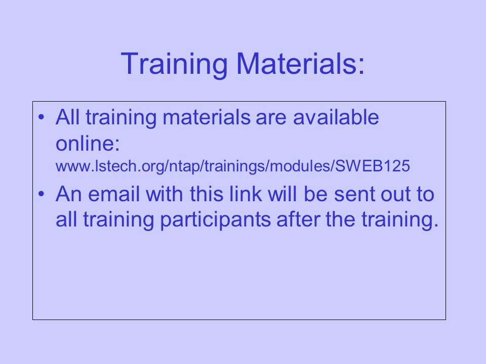 Training Materials: All training materials are available online:   An  with this link will be sent out to all training participants after the training.