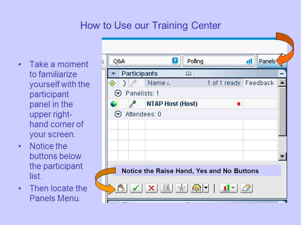 How to Use our Training Center Take a moment to familiarize yourself with the participant panel in the upper right- hand corner of your screen.