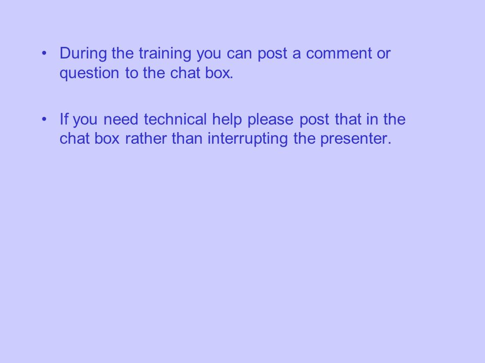 During the training you can post a comment or question to the chat box.
