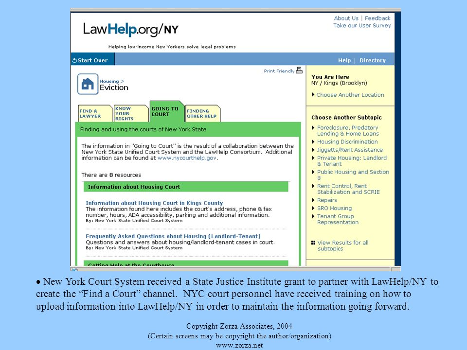 Copyright Zorza Associates, 2004 (Certain screens may be copyright the author/organization)   New York Court System received a State Justice Institute grant to partner with LawHelp/NY to create the Find a Court channel.