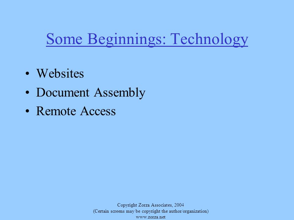 Copyright Zorza Associates, 2004 (Certain screens may be copyright the author/organization)   Some Beginnings: Technology Websites Document Assembly Remote Access
