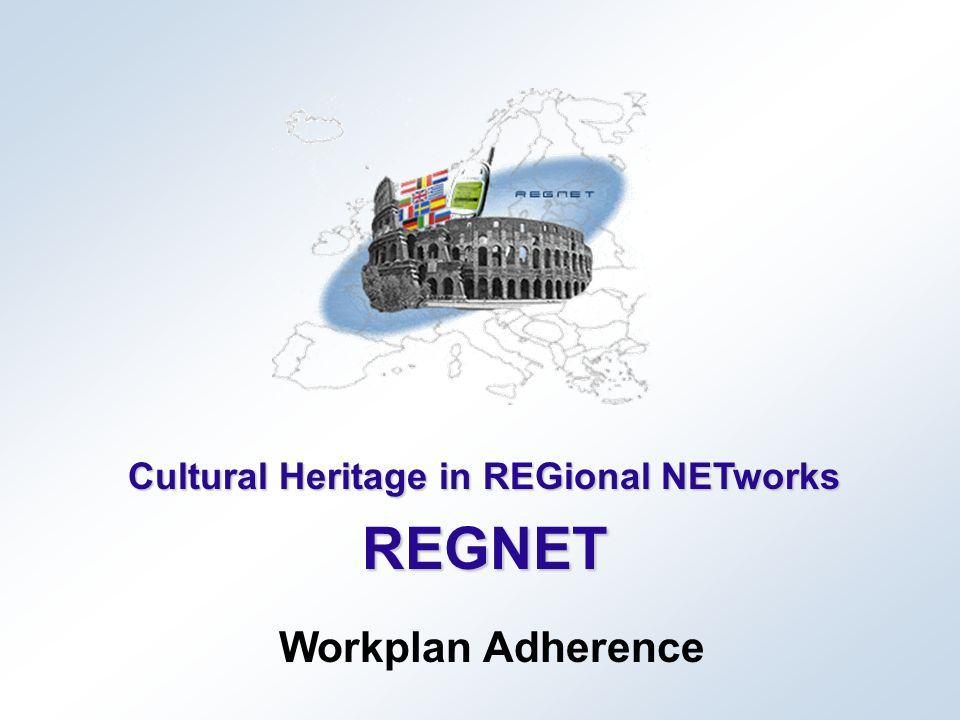 Cultural Heritage in REGional NETworks REGNET Workplan Adherence