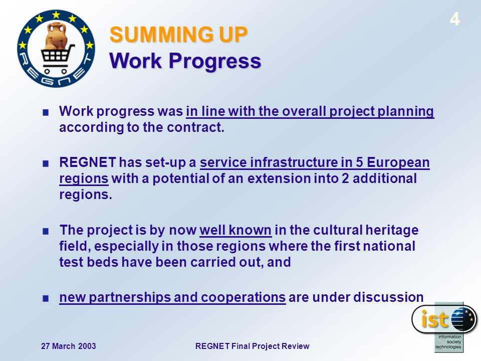 27 March 2003REGNET Final Project Review 4 SUMMING UP Work Progress Work progress was in line with the overall project planning according to the contract.