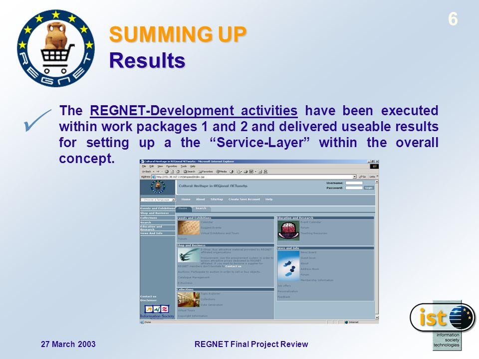 27 March 2003REGNET Final Project Review 6 SUMMING UP Results The REGNET-Development activities have been executed within work packages 1 and 2 and de