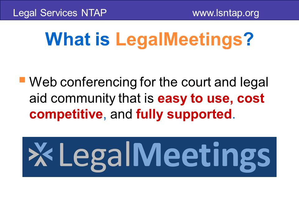 Legal Services NTAP www.lsntap.org What is LegalMeetings.
