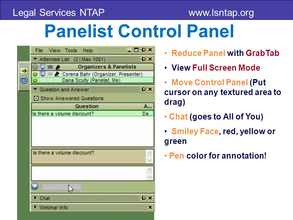 Legal Services NTAP   Panelist Control Panel Reduce Panel with GrabTab View Full Screen Mode Move Control Panel (Put cursor on any textured area to drag) Chat (goes to All of You) Smiley Face, red, yellow or green Pen color for annotation!