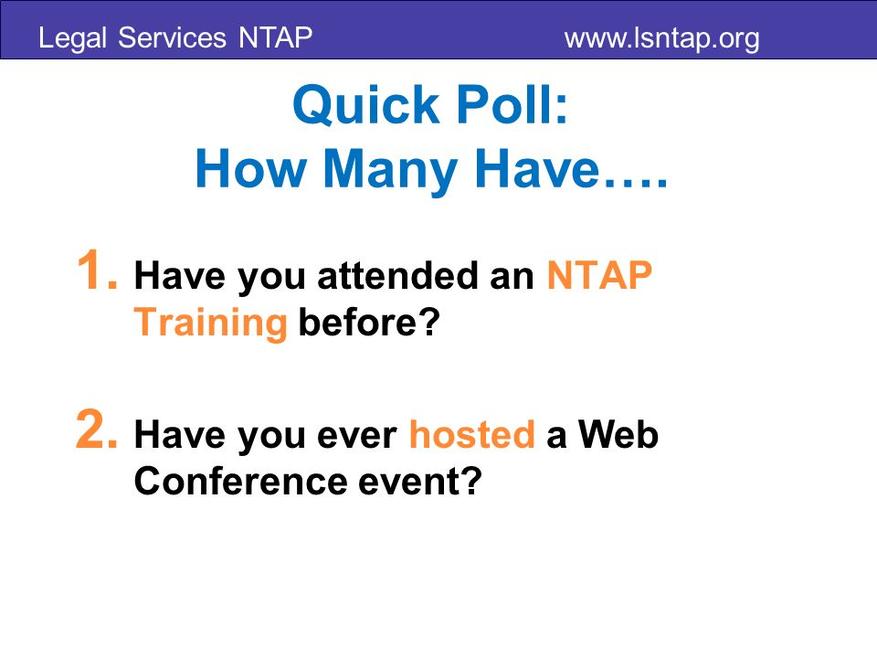Legal Services NTAP www.lsntap.org Quick Poll: How Many Have….