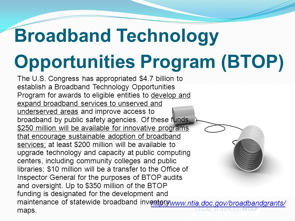 Broadband Technology Opportunities Program (BTOP) http://www.ntia.doc.gov/broadbandgrants/ The U.S.
