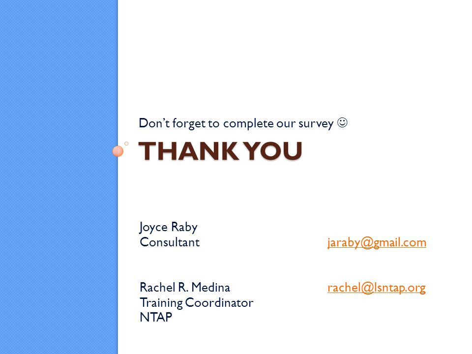 THANK YOU Dont forget to complete our survey Joyce Raby Consultantjaraby@gmail.comjaraby@gmail.com Rachel R.