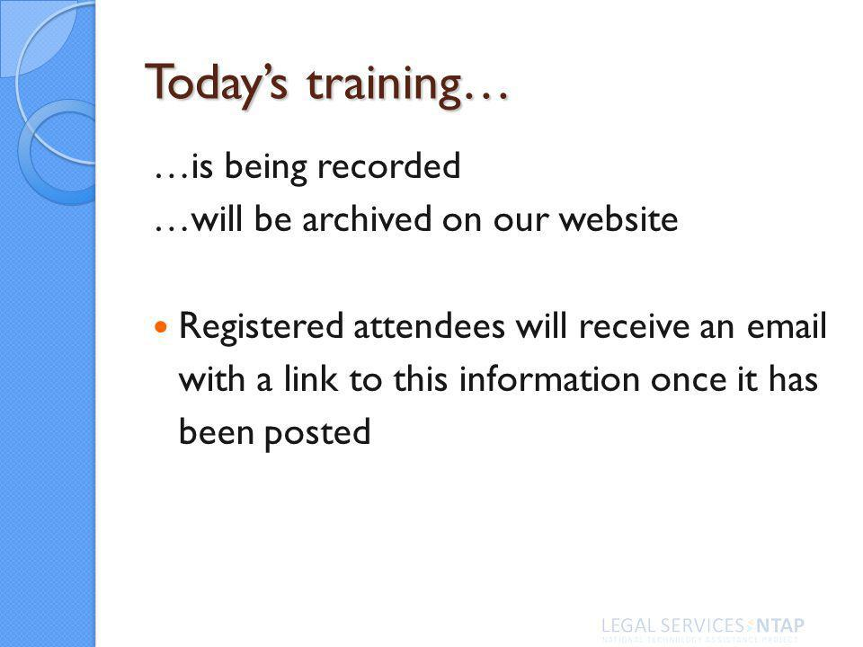 Todays training… …is being recorded …will be archived on our website Registered attendees will receive an  with a link to this information once it has been posted