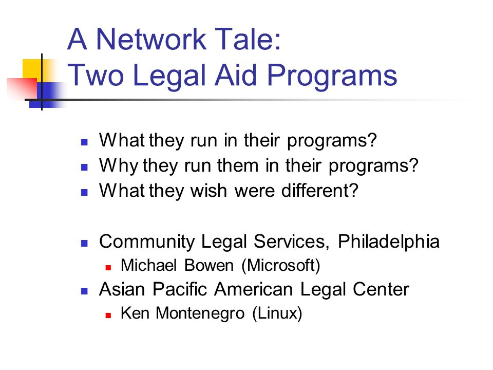 A Network Tale: Two Legal Aid Programs What they run in their programs.
