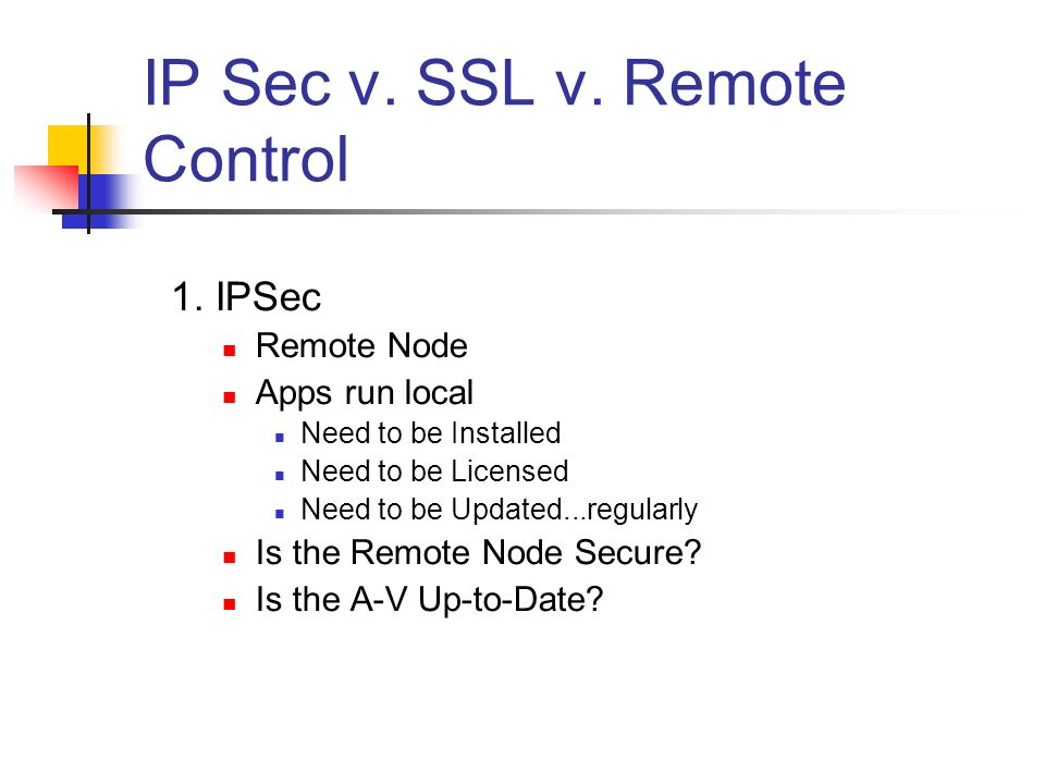 IP Sec v. SSL v. Remote Control 1.