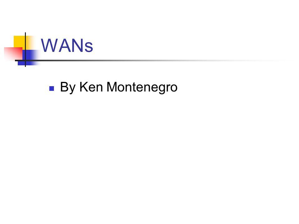 WANs By Ken Montenegro