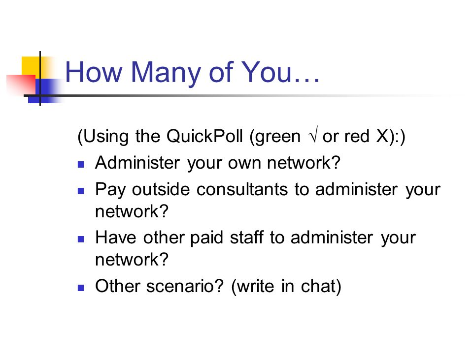 How Many of You… (Using the QuickPoll (green or red X):) Administer your own network.