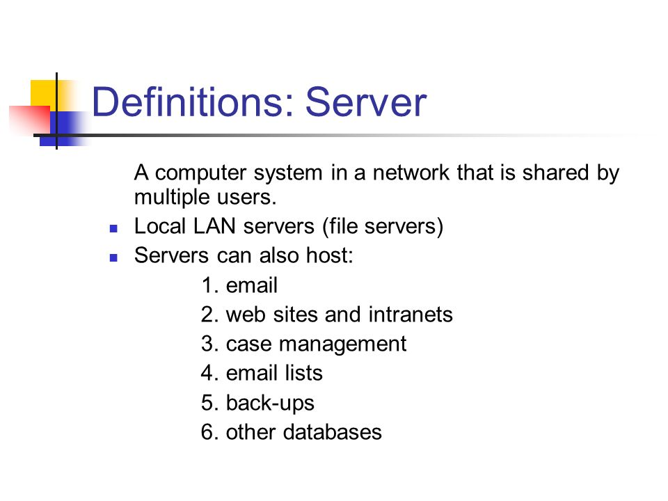 Definitions: Server A computer system in a network that is shared by multiple users.