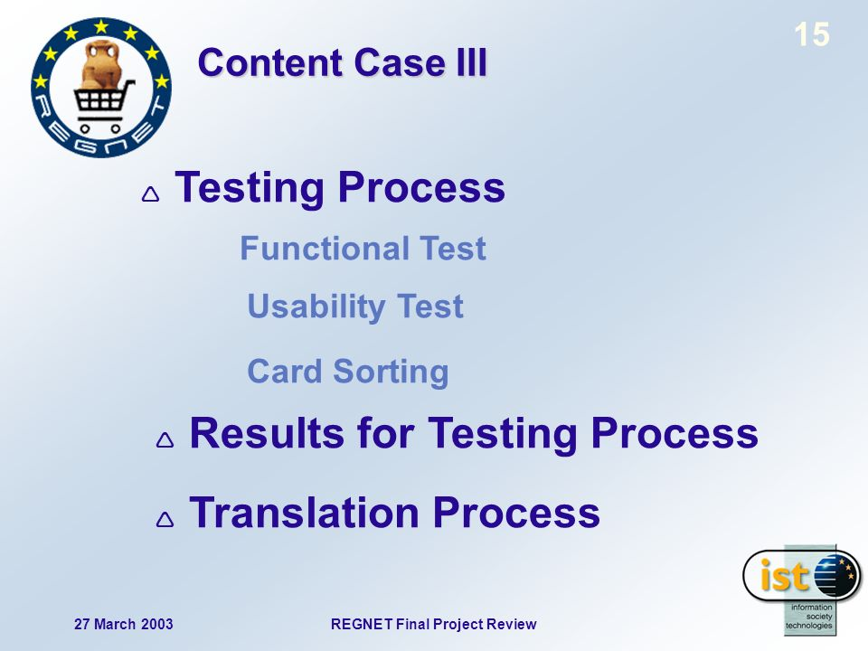27 March 2003REGNET Final Project Review 15 Testing Process Functional Test Results for Testing Process Translation Process Usability Test Card Sorting Content Case III