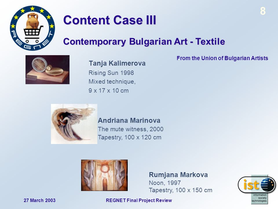 27 March 2003REGNET Final Project Review 19 Both Individuals & Institutions National Ethnographic Institute and Museum Sofia City Art Gallery Hall Secondary School of Applied Arts Silvena Art Gallery Russian Art Gallery OKNO Union of Bulgarian Artists Content Case III ICCS Prospective Users