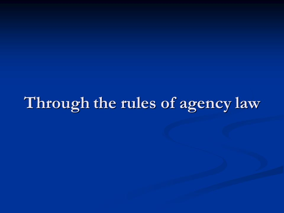Through the rules of agency law